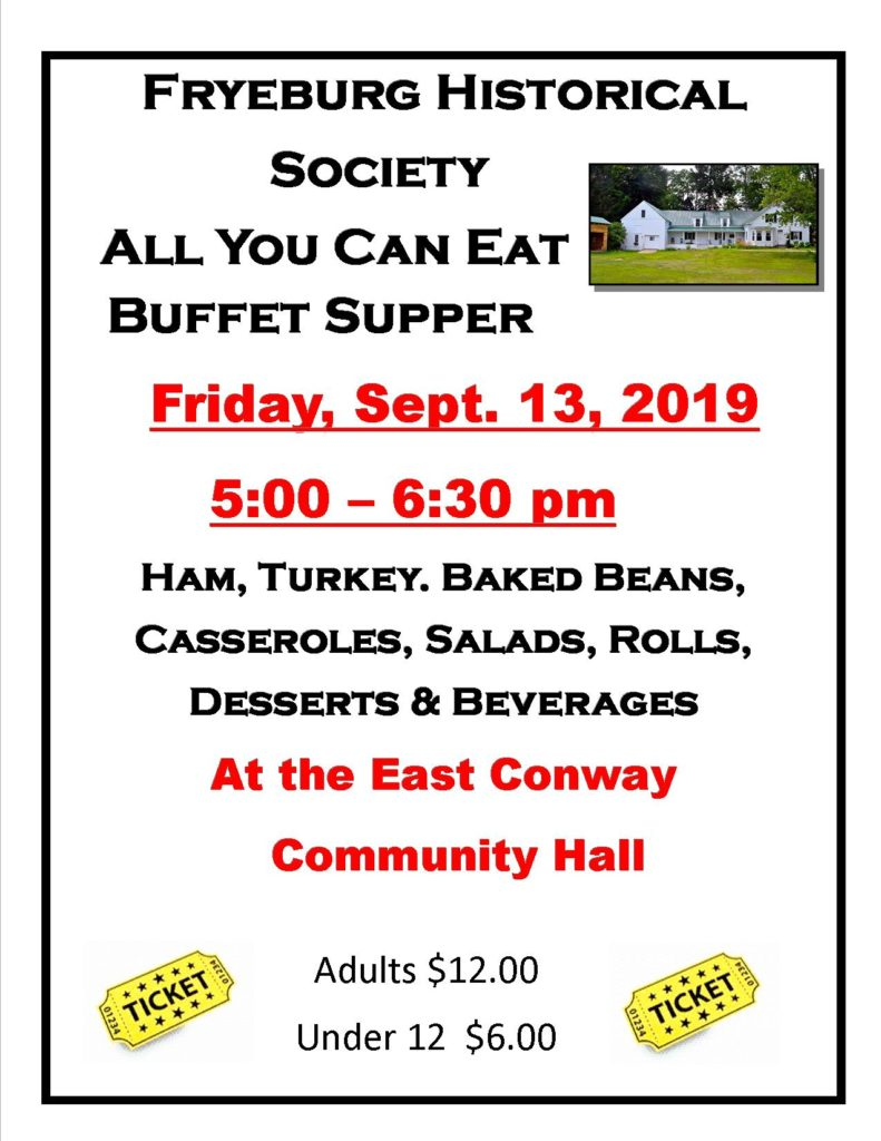 Friday, Sept. 13, 2019 5:00-6:30 pm Ham, Turkey, Baked Beans, Casseroles, Salads, Rolls, Desserts, and Beverages. East Conway Community Hall