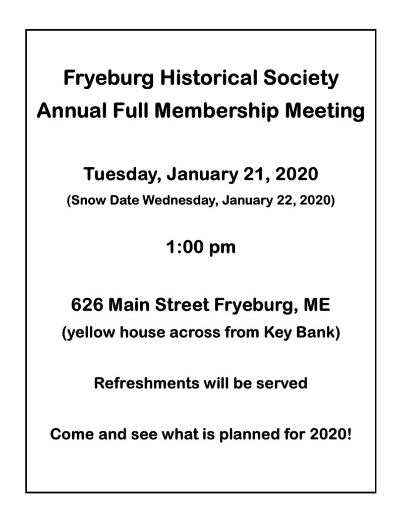 Full Membership Annual Meeting January 21, 2020. 1:00 pm. (Snow Date 1/22/2020) 626 Main St., Fryeburg, ME. Refreshments will be served.